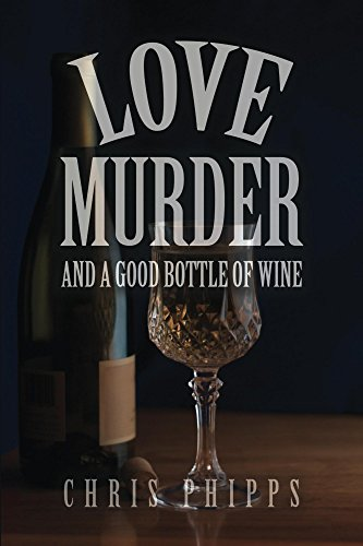 Love,Murder and a Good Bottle of Wine (Wagner & Callender Mystery Book 1) by Chris Phipps