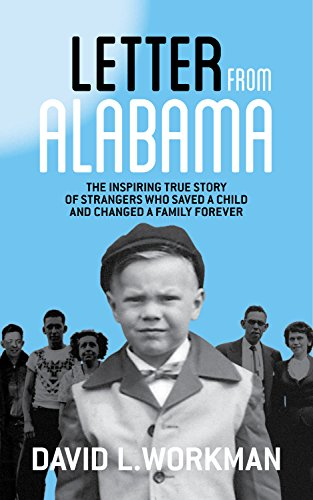 Letter from Alabama: The Inspiring True Story of Strangers Who Saved a Child and Changed a Family Forever by David L. Workman