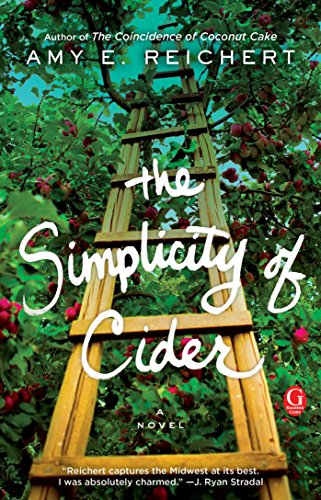 The Simplicity of Cider: A Novel by Amy E. Reichert