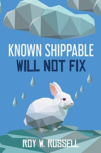 Known Shippable, Will Not Fix by Roy Russell