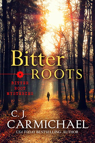 Bitter Roots (Bitter Root Mysteries Book 1) by C. J. Carmichael