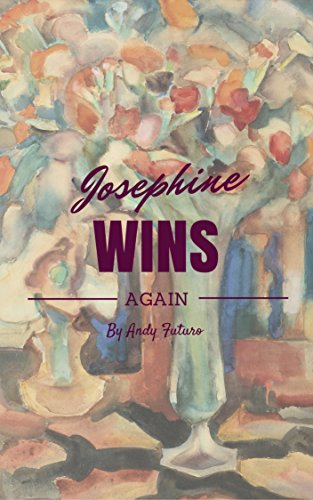 Josephine Wins Again: A Novel by Andy Futuro