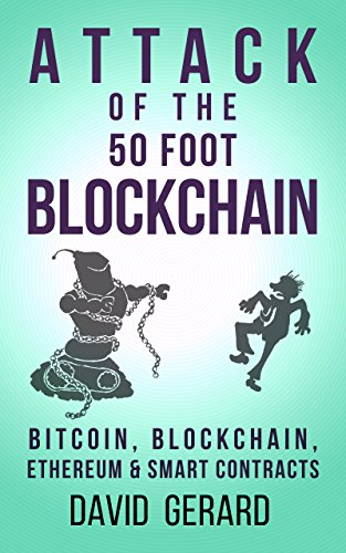 Attack of the 50 Foot Blockchain: Bitcoin, Blockchain, Ethereum & Smart Contracts by David Gerard