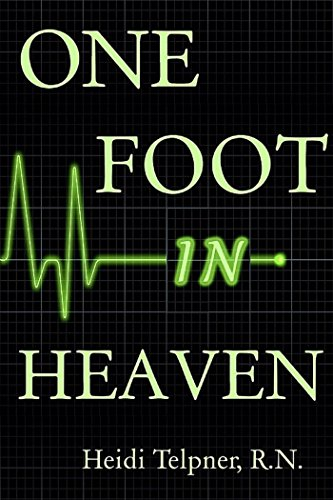 One Foot In Heaven, Journey of a Hospice Nurse by R.N. Telpner Heidi
