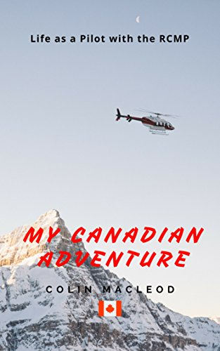 My Canadian Adventure: Life as a Pilot in the RCMP by Colin MacLeod