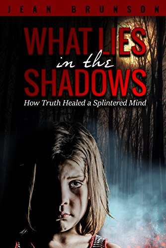 What Lies in the Shadows: How Truth Healed a Splintered Mind by Jean Brunson