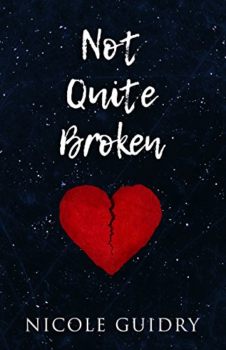 Not Quite Broken by Nicole Guidry