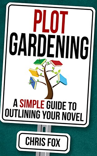 Plot Gardening: Write Faster, Write Smarter by Chris Fox