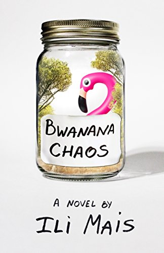 Bwanana Chaos: A Novel by Ili Mais