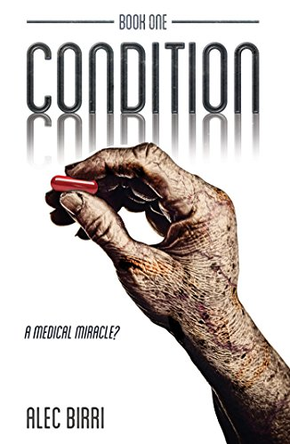 Condition - Book One: A Medical Miracle? (The Condition Trilogy 1) by Alec Birri