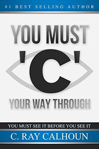 You Must 'C' Your Way Through by C. Ray Calhoun
