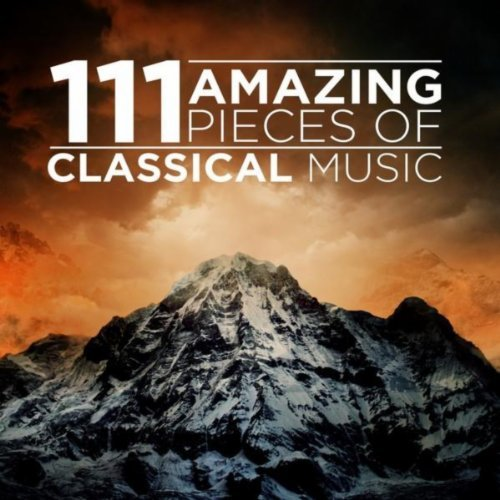 111 Amazing Pieces of Classical Music by Various Artists