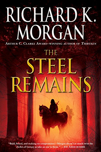 The Steel Remains (A Land Fit for Heroes Series Book 1) by Richard K. Morgan