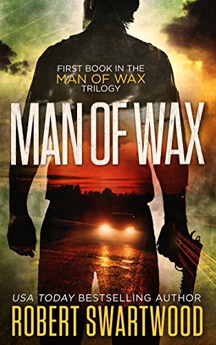 Man of Wax (Man of Wax Trilogy Book 1) by Robert Swartwood