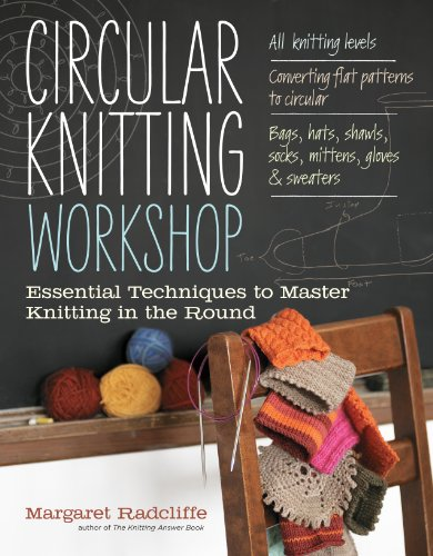Circular Knitting Workshop: Essential Techniques to Master Knitting in the Round by Margaret Radcliffe