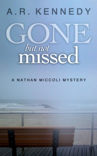 Gone But Not Missed (A Nathan Miccoli Mystery, Book 1) by A R Kennedy