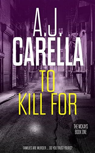 To Kill For (The McKays Book 1) by A.J. Carella