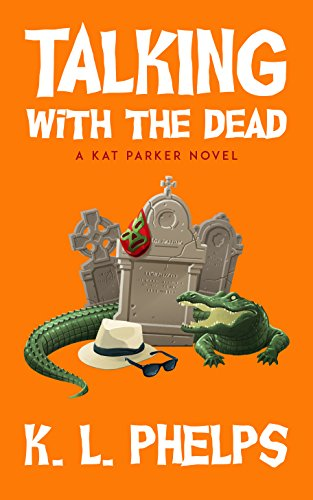 Talking with the Dead (A Kat Parker Novel Book 2) by K.L. Phelps