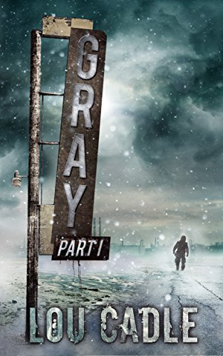Gray: Part I by Lou Cadle