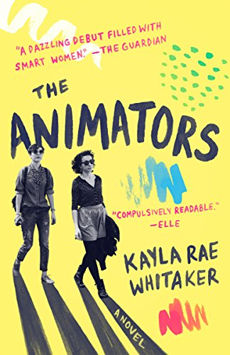 The Animators: A Novel by Kayla Rae Whitaker