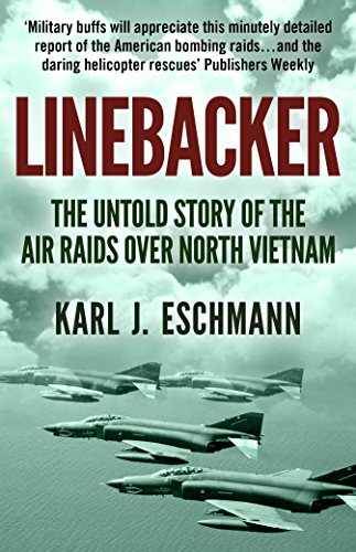Linebacker: The Untold Story of the Air Raids over North Vietnam by Karl J. Eschmann