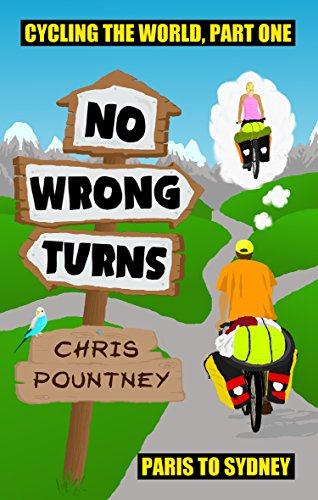 No Wrong Turns: Cycling the World, Part One: Paris to Sydney by Chris Pountney