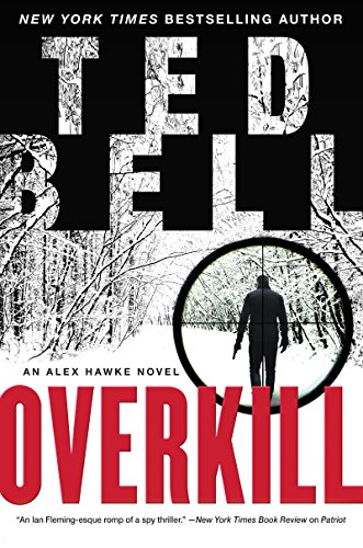Overkill: An Alex Hawke Novel (Alex Hawke Novels) by Ted Bell
