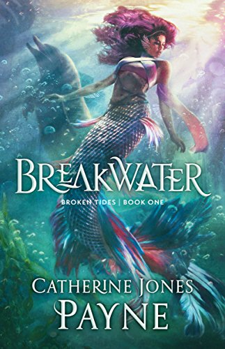 Breakwater (Broken Tides Book 1) by Catherine Jones Payne