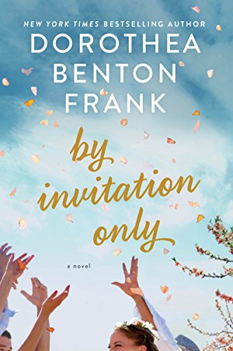 By Invitation Only: A Novel by Dorothea Benton Frank