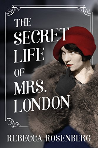 The Secret Life of Mrs. London: A Novel by Rebecca Rosenberg
