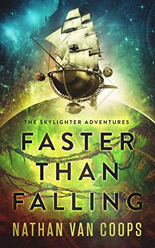 Faster Than Falling: The Skylighter Adventures by Nathan Van Coops