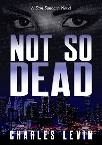 Not So Dead: A Sam Sunborn Novel by Charles Levin