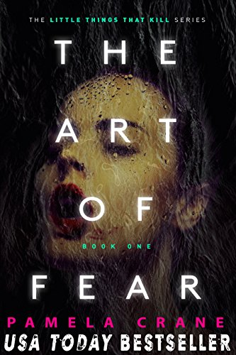 The Art of Fear (The Little Things That Kill Series Book 1) by Pamela Crane