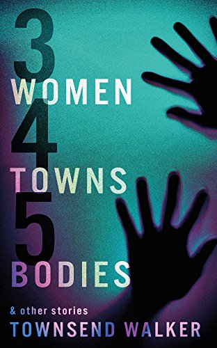 3 Women 4 Towns 5 Bodies by Townsend Walker