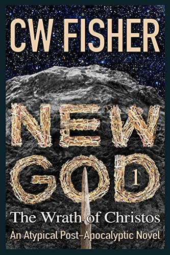 New God 1: The Wrath of Christos by CW Fisher