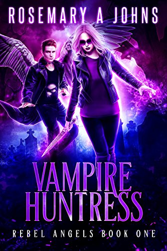 Vampire Huntress (Rebel Angels Book One) by Rosemary A Johns