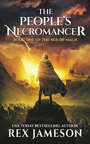 The People's Necromancer (The Age of Magic Book 1) by Rex Jameson