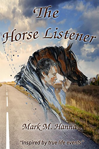 The Horse Listener :Inspired by True Life Events by Mark Hanna