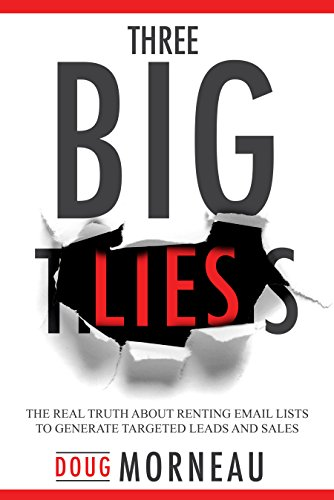 Three Big Lies: The Real Truth about Renting Email Lists to Generate Targeted Leads and Sales by Doug Morneau