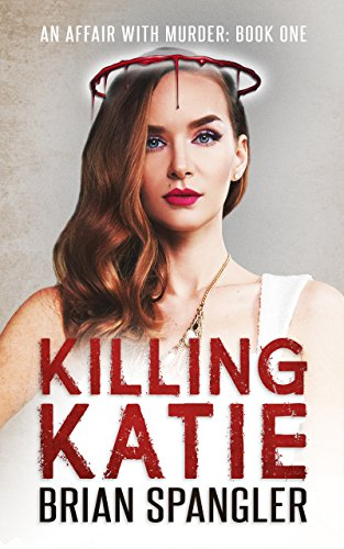 Killing Katie: A Deadly Vigilante Crime Thriller (Affair with Murder Book 1) by Brian Spangler