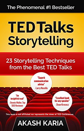 TED Talks Storytelling: 23 Storytelling Techniques from the Best TED Talks by Akash Karia
