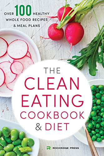 The Clean Eating Cookbook & Diet: Over 100 Healthy Whole Food Recipes & Meal Plans by Rockridge Press