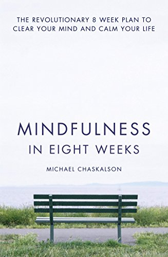 Mindfulness in Eight Weeks: The revolutionary 8 week plan to clear your mind and calm your life by Michael Chaskalson