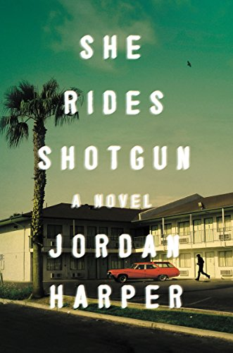 She Rides Shotgun: A Novel by Jordan Harper