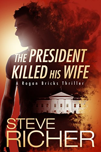 The President Killed His Wife (A Rogan Bricks Thriller Book 1) by Steve Richer