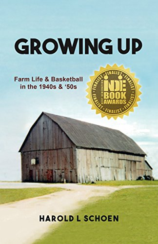 Growing Up: Farm Life & Basketball in the 1940s & '50s by Harold Schoen