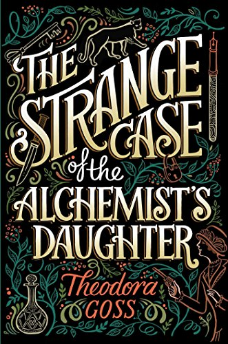 The Strange Case of the Alchemist's Daughter (The Extraordinary Adventures of the Athena Club Book 1) by Theodora Goss