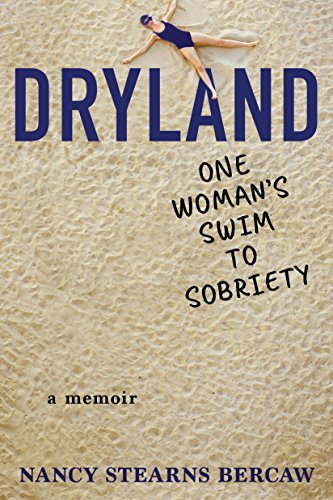 Dryland: One Woman's Swim to Sobriety by Nancy Stearns Bercaw