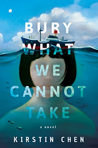 Bury What We Cannot Take: A novel by Kirstin Chen