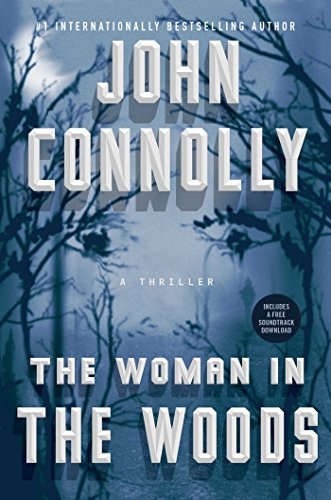 The Woman in the Woods: A Thriller (Charlie Parker Book 16) by John Connolly